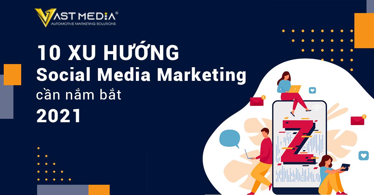 top 10 xu hướng social media marketing cần nắm bắt năm 2021