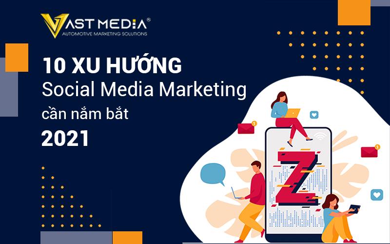 top 10 xu hướng social media marketing năm 2021